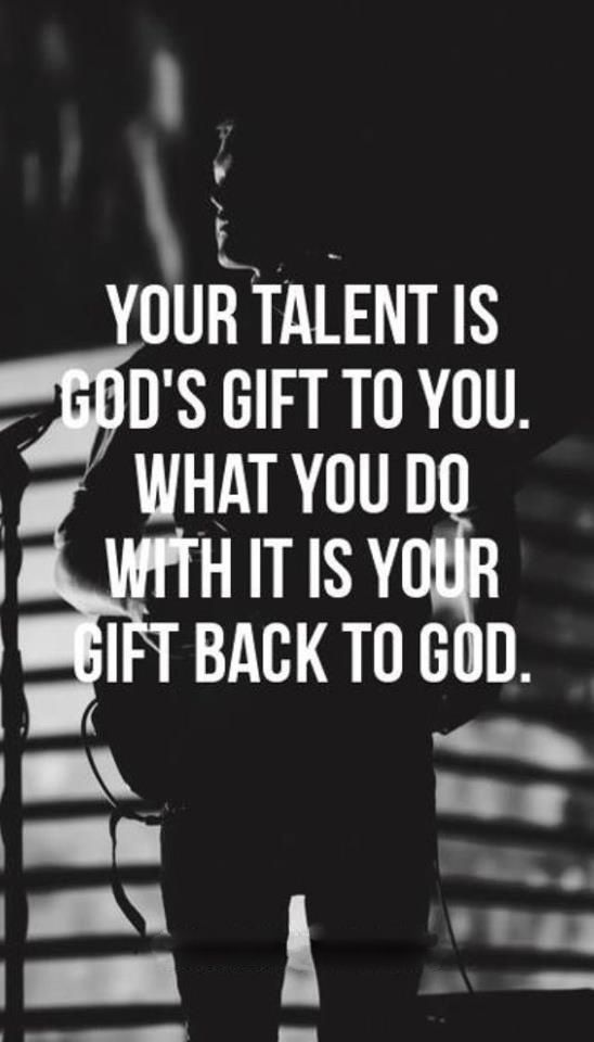 Your talent is God's gift.jpg